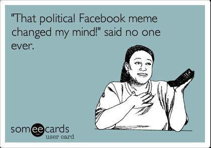 political-memes-011-facebook-meme-changed-my-mind